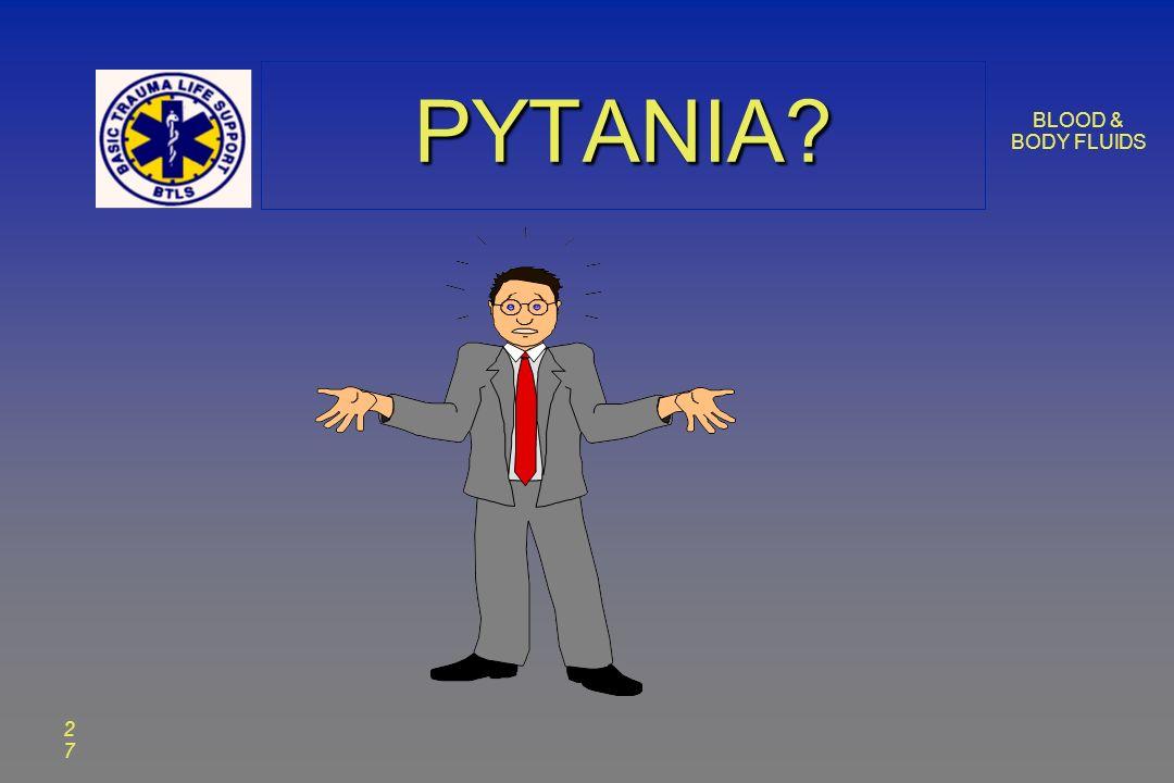 BLOOD & BODY FLUIDS 2727 PYTANIA?PYTANIA?