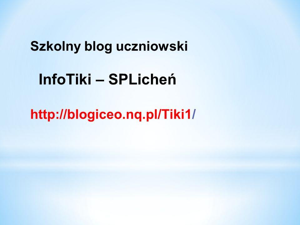 Szkolny blog uczniowski InfoTiki – SPLicheń http://blogiceo.nq.pl/Tiki1/