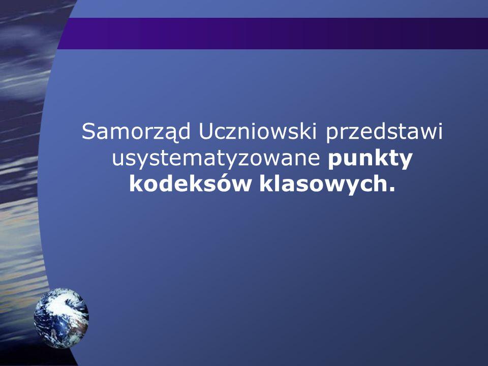 Samorząd Uczniowski przedstawi usystematyzowane punkty kodeksów klasowych.