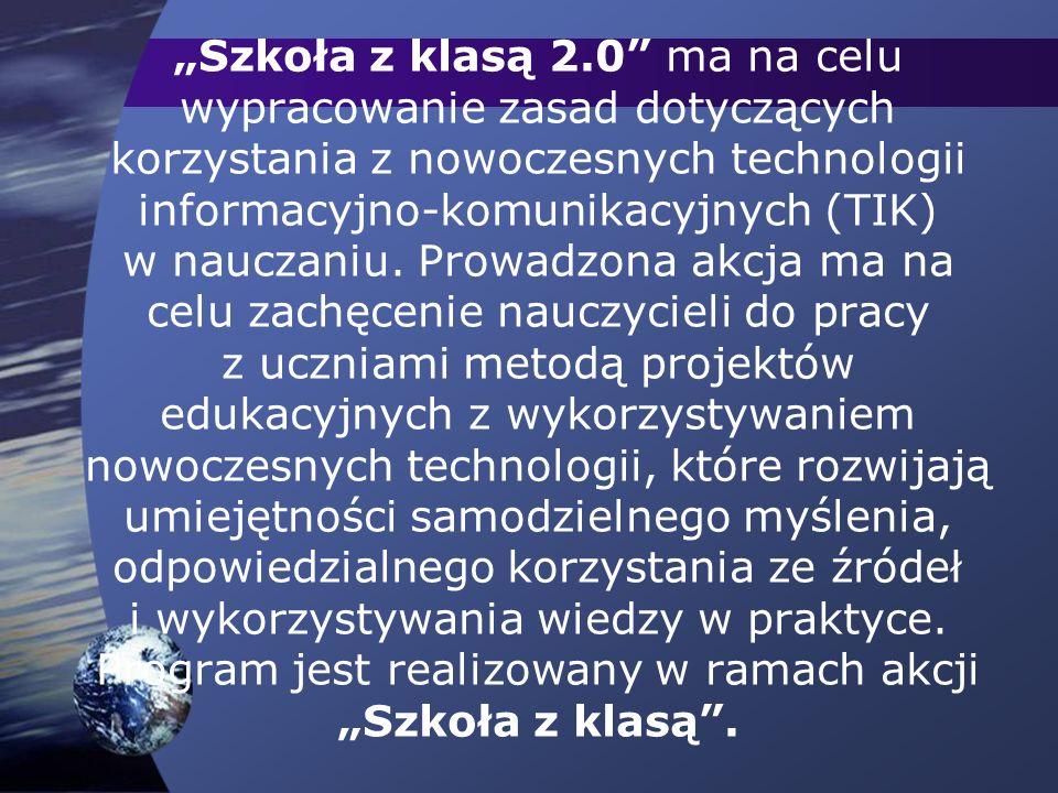 Szkoła z klasą 2.0 ma na celu wypracowanie zasad dotyczących korzystania z nowoczesnych technologii informacyjno-komunikacyjnych (TIK) w nauczaniu.