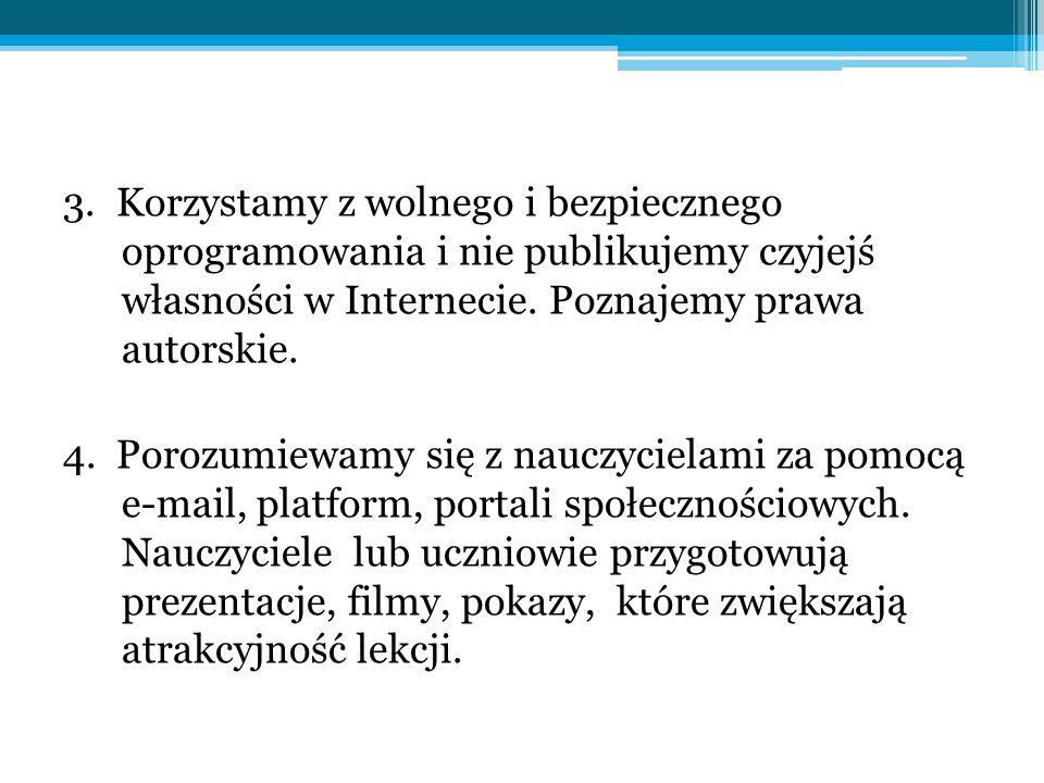 3. Korzystamy z wolnego i bezpiecznego oprogramowania i nie publikujemy czyjejś własności w Internecie. Poznajemy prawa autorskie. 4. Porozumiewamy si