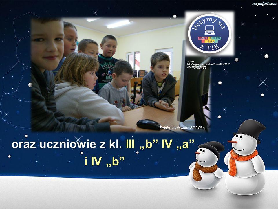 oraz uczniowie z kl. III b IV a i IV b i IV b Źródło: archiwum SP2 Pisz Źródło: http://blogiceo.nq.pl/szkola2zero/files/2012 /01/uczymy_sie.jpg