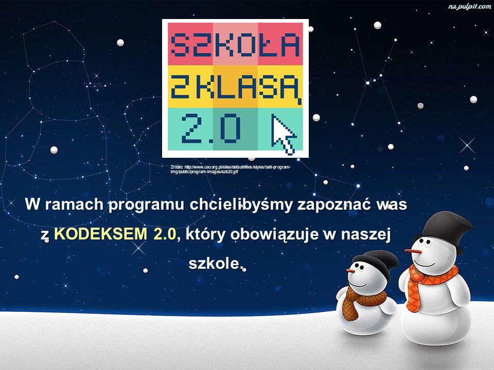 W ramach programu chcielibyśmy zapoznać was z KODEKSEM 2.0, który obowiązuje w naszej szkole. Źródło: http://www.ceo.org.pl/sites/default/files/styles