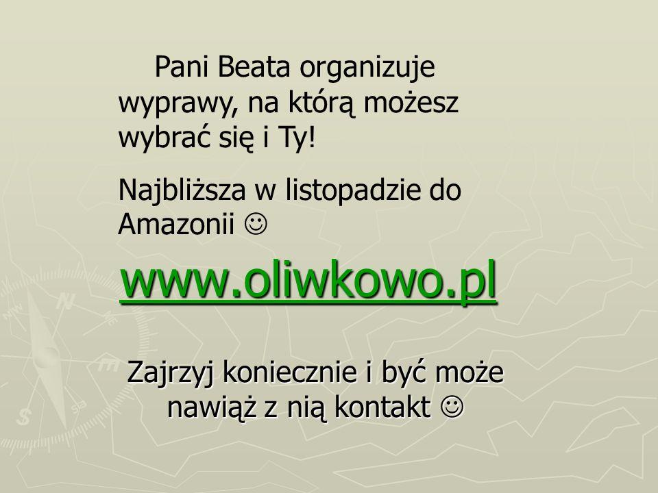 www.oliwkowo.pl Zajrzyj koniecznie i być może nawiąż z nią kontakt Zajrzyj koniecznie i być może nawiąż z nią kontakt Pani Beata organizuje wyprawy, n