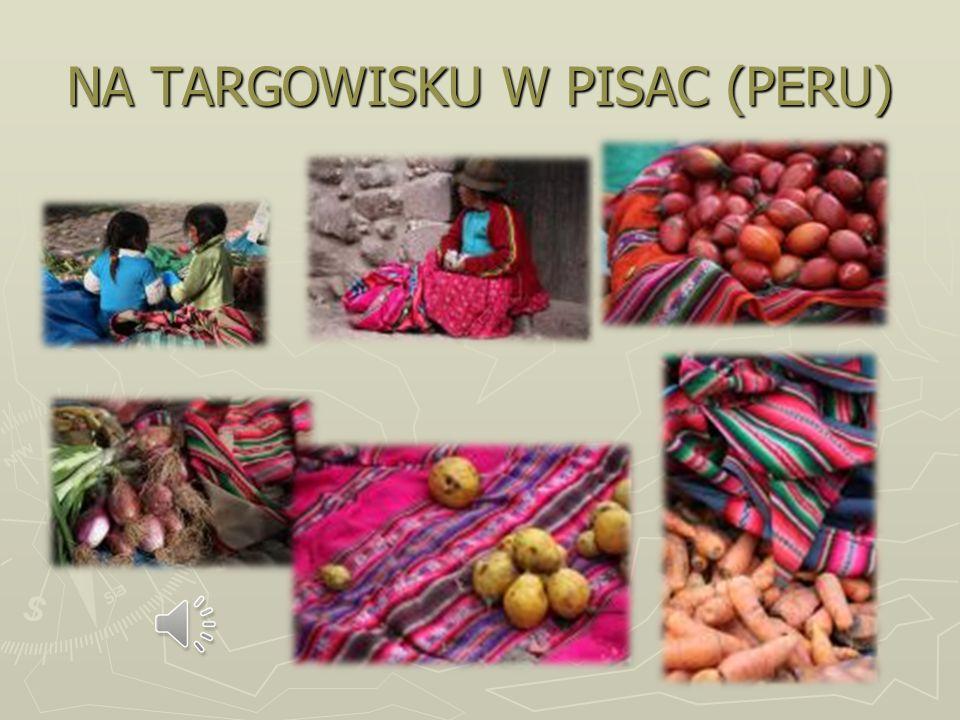 NA TARGOWISKU W PISAC (PERU)