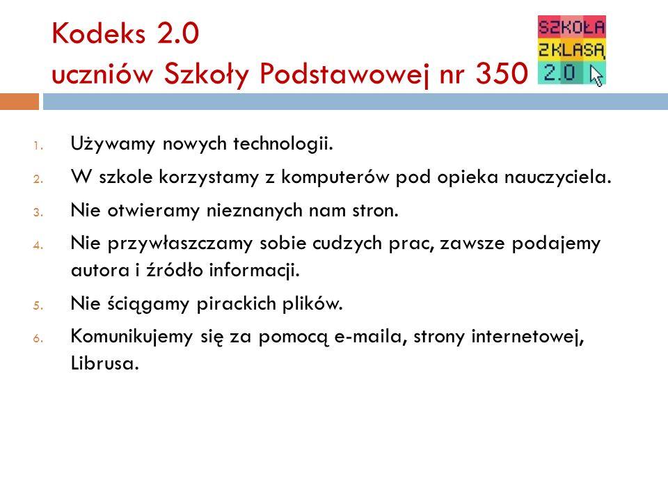 Kodeks 2.0 uczniów Szkoły Podstawowej nr 350 1. Używamy nowych technologii.