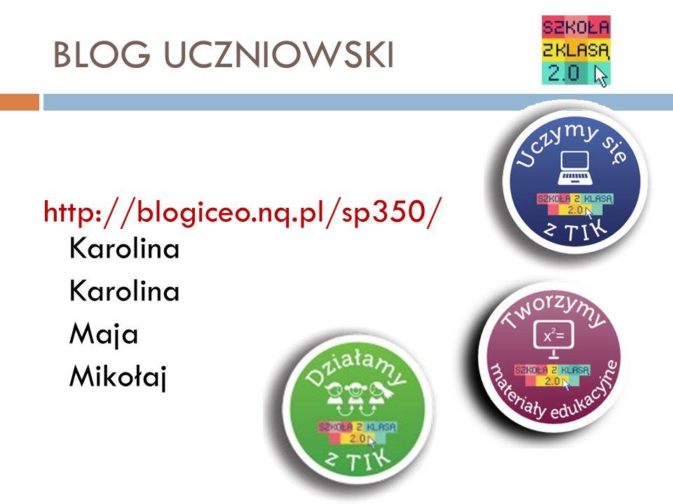 BLOG UCZNIOWSKI http://blogiceo.nq.pl/sp350/ Karolina Karolina Maja Mikołaj