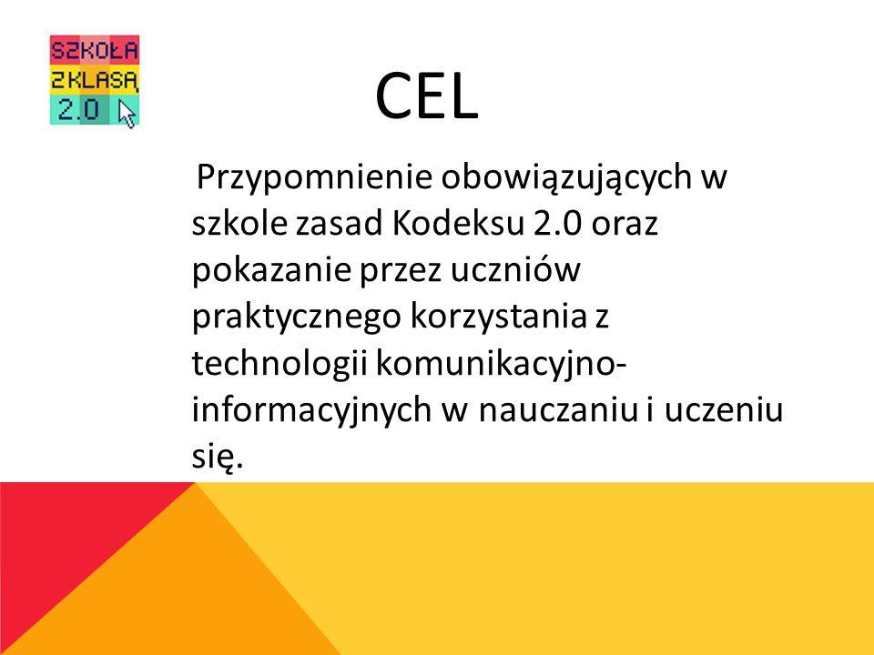 CEL Przypomnienie obowiązujących w szkole zasad Kodeksu 2.0 oraz pokazanie przez uczniów praktycznego korzystania z technologii komunikacyjno- informacyjnych w nauczaniu i uczeniu się.