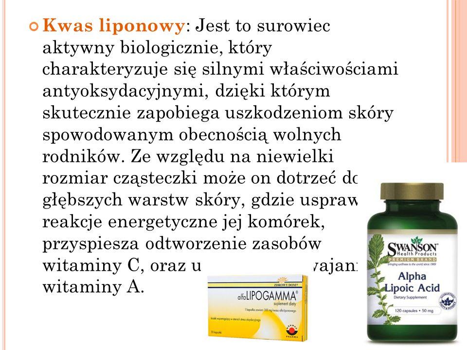 Kwas liponowy : Jest to surowiec aktywny biologicznie, który charakteryzuje się silnymi właściwościami antyoksydacyjnymi, dzięki którym skutecznie zap