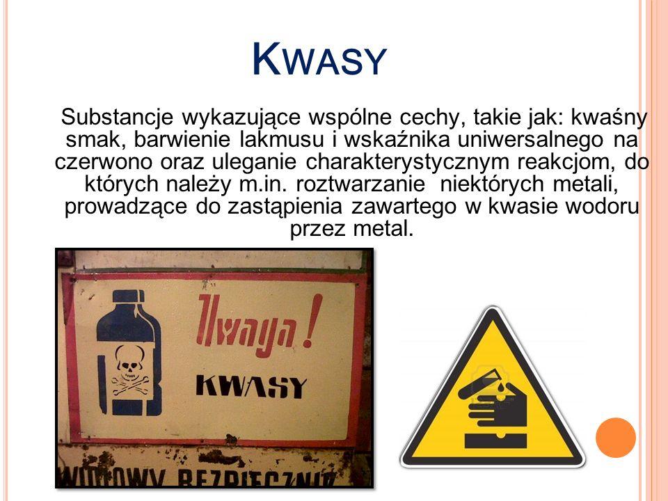 K WASY Substancje wykazujące wspólne cechy, takie jak: kwaśny smak, barwienie lakmusu i wskaźnika uniwersalnego na czerwono oraz uleganie charakteryst