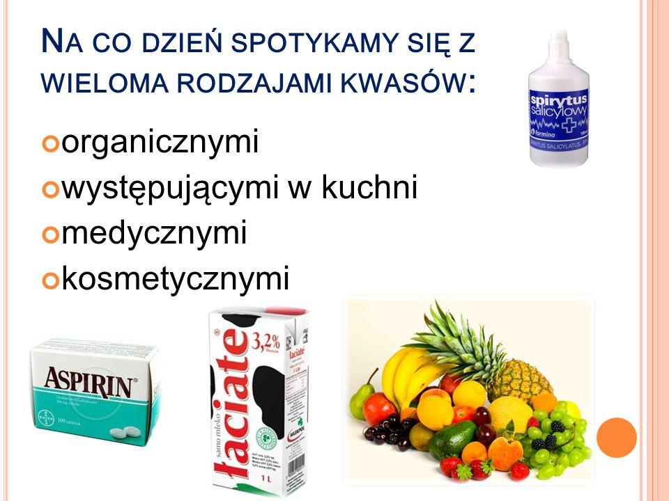 N A CO DZIEŃ SPOTYKAMY SIĘ Z WIELOMA RODZAJAMI KWASÓW : organicznymi występującymi w kuchni medycznymi kosmetycznymi