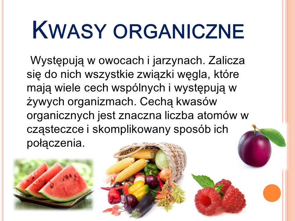 K WASY ORGANICZNE Występują w owocach i jarzynach. Zalicza się do nich wszystkie związki węgla, które mają wiele cech wspólnych i występują w żywych o