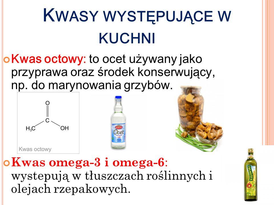 K WASY WYSTĘPUJĄCE W KUCHNI Kwas octowy: to ocet używany jako przyprawa oraz środek konserwujący, np. do marynowania grzybów. Kwas omega-3 i omega-6 :