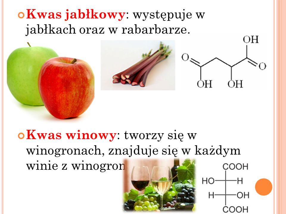 Kwas jabłkowy : występuje w jabłkach oraz w rabarbarze. Kwas winowy : tworzy się w winogronach, znajduje się w każdym winie z winogron.