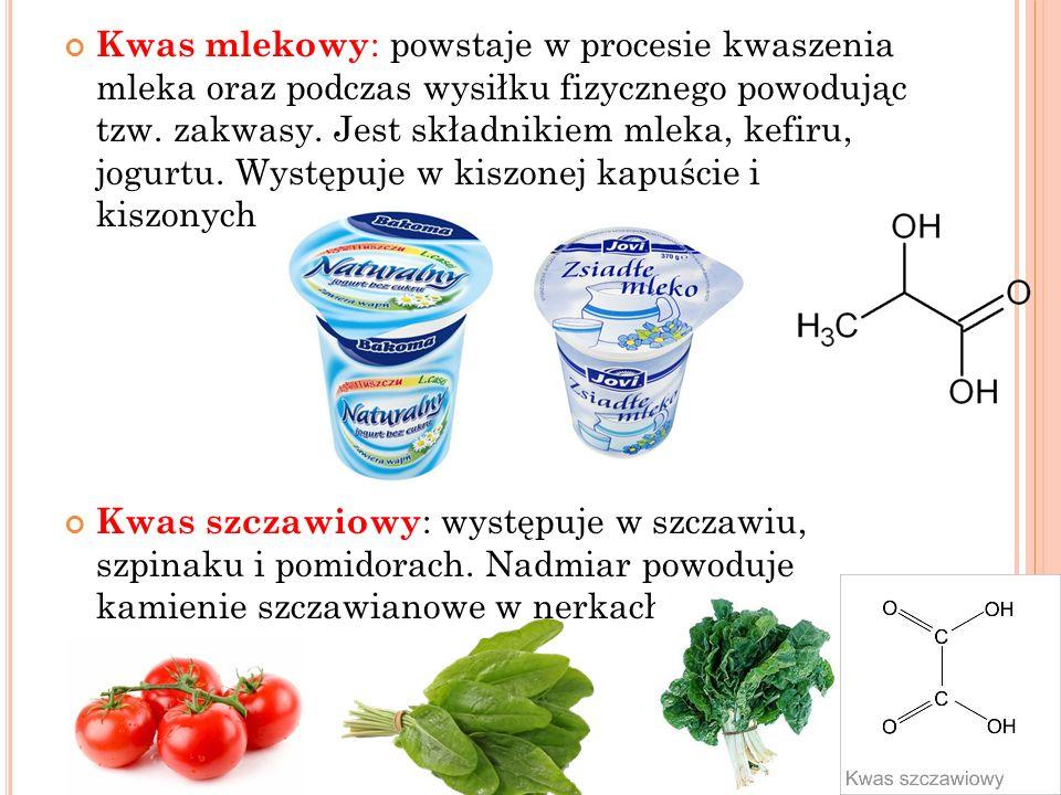 Kwas mlekowy : powstaje w procesie kwaszenia mleka oraz podczas wysiłku fizycznego powodując tzw. zakwasy. Jest składnikiem mleka, kefiru, jogurtu. Wy