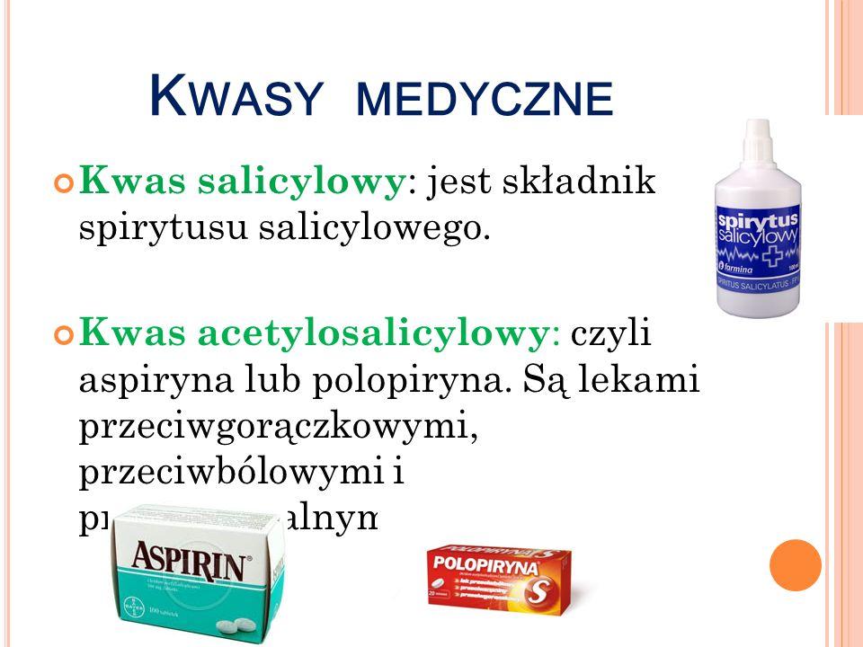 K WASY MEDYCZNE Kwas salicylowy : jest składnikiem spirytusu salicylowego. Kwas acetylosalicylowy : czyli aspiryna lub polopiryna. Są lekami przeciwgo