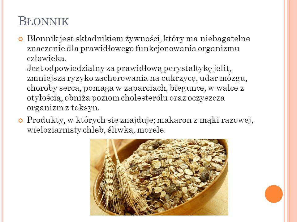 B ŁONNIK Błonnik jest składnikiem żywności, który ma niebagatelne znaczenie dla prawidłowego funkcjonowania organizmu człowieka. Jest odpowiedzialny z