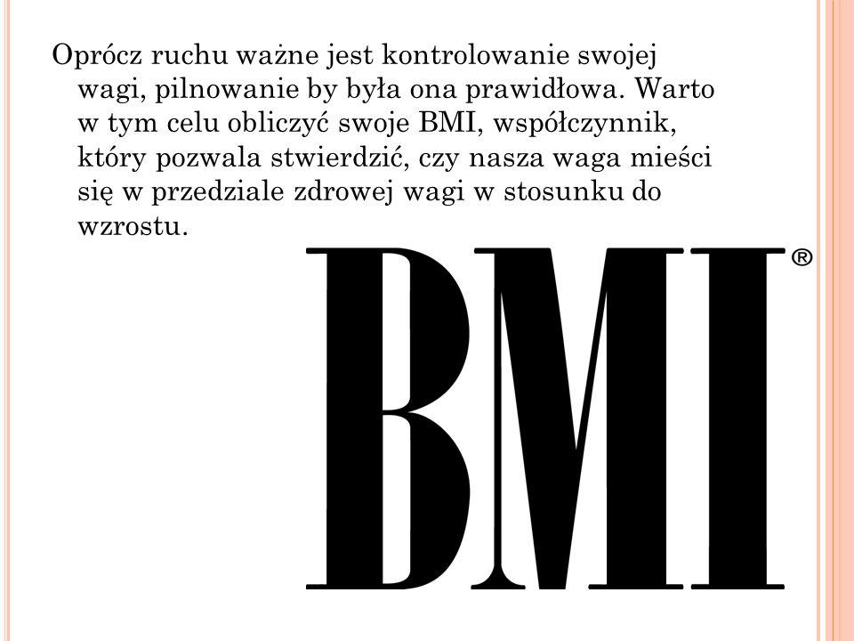 Oprócz ruchu ważne jest kontrolowanie swojej wagi, pilnowanie by była ona prawidłowa. Warto w tym celu obliczyć swoje BMI, współczynnik, który pozwala
