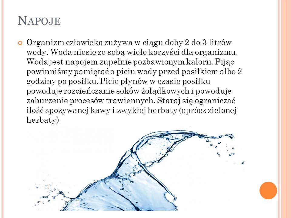 N APOJE Organizm człowieka zużywa w ciągu doby 2 do 3 litrów wody. Woda niesie ze sobą wiele korzyści dla organizmu. Woda jest napojem zupełnie pozbaw