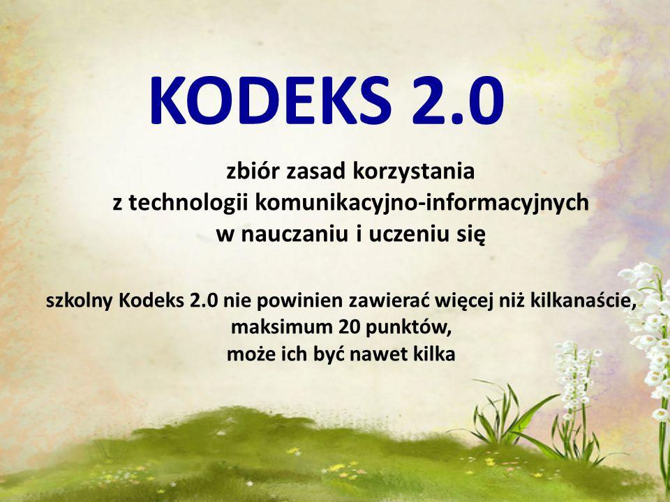 KODEKS 2.0 zbiór zasad korzystania z technologii komunikacyjno-informacyjnych w nauczaniu i uczeniu się szkolny Kodeks 2.0 nie powinien zawierać więce