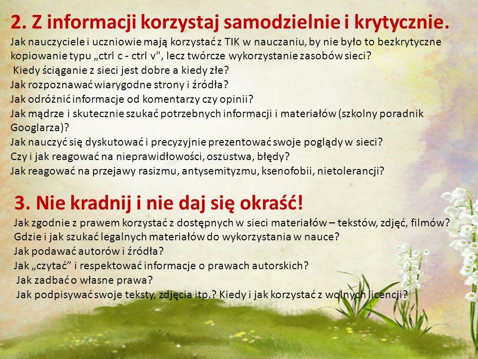 2. Z informacji korzystaj samodzielnie i krytycznie. Jak nauczyciele i uczniowie mają korzystać z TIK w nauczaniu, by nie było to bezkrytyczne kopiowa