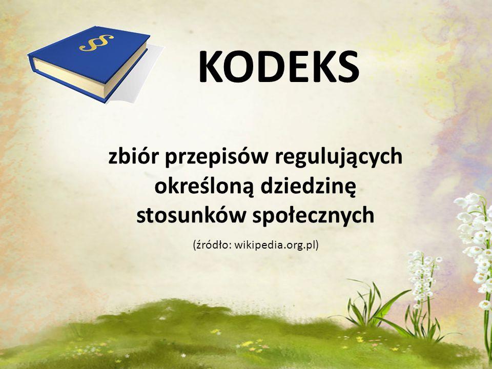 KODEKS zbiór przepisów regulujących określoną dziedzinę stosunków społecznych (źródło: wikipedia.org.pl)