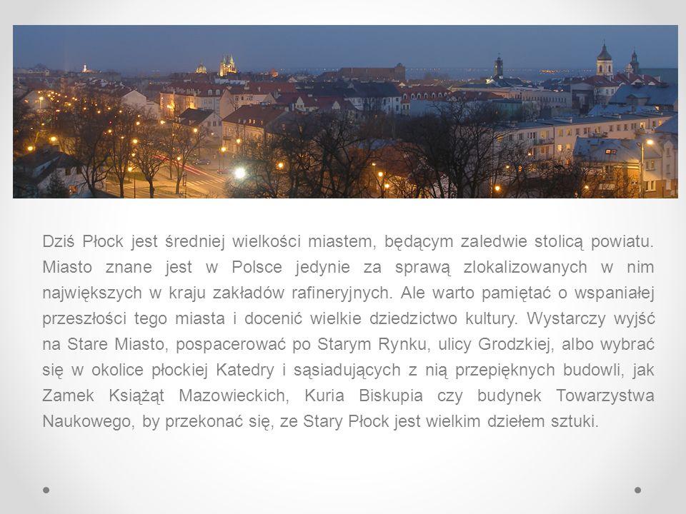 Dziś Płock jest średniej wielkości miastem, będącym zaledwie stolicą powiatu.