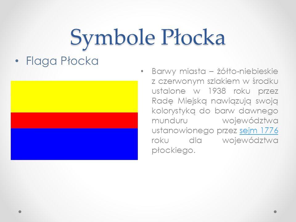 Symbole Płocka Barwy miasta – żółto-niebieskie z czerwonym szlakiem w środku ustalone w 1938 roku przez Radę Miejską nawiązują swoją kolorystyką do barw dawnego munduru województwa ustanowionego przez sejm 1776 roku dla województwa płockiego.sejm 1776 Flaga Płocka