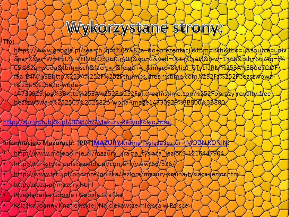 Tło: https://www.google.pl/search?q=t%C5%82a+do+prezentacji&tbm=isch&tbo=u&source=univ &sa=X&ei=WmExU9_VFIOHtQbR6IGgDQ&sqi=2&ved=0CCgQsAQ&biw=1366&bih