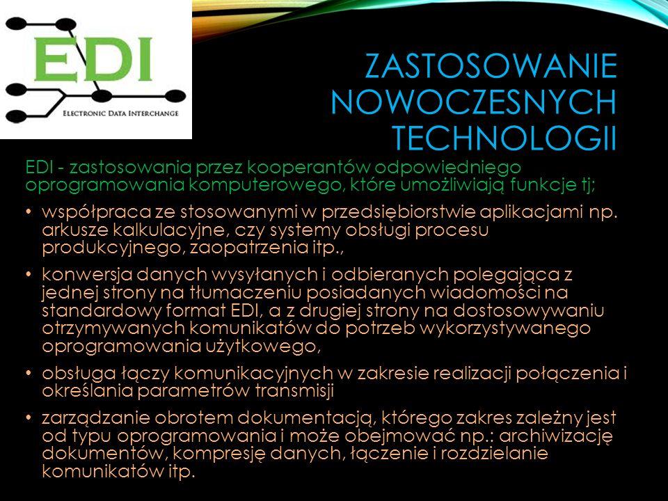 ZASTOSOWANIE NOWOCZESNYCH TECHNOLOGII EDI - zastosowania przez kooperantów odpowiedniego oprogramowania komputerowego, które umożliwiają funkcje tj; współpraca ze stosowanymi w przedsiębiorstwie aplikacjami np.
