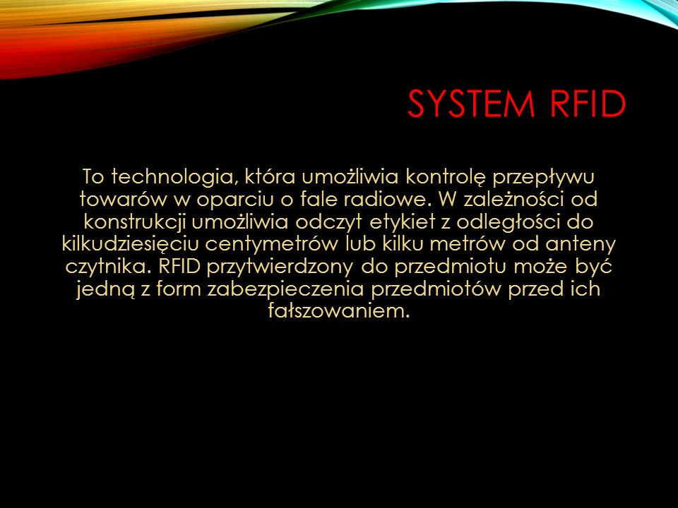 SYSTEM RFID To technologia, która umożliwia kontrolę przepływu towarów w oparciu o fale radiowe. W zależności od konstrukcji umożliwia odczyt etykiet