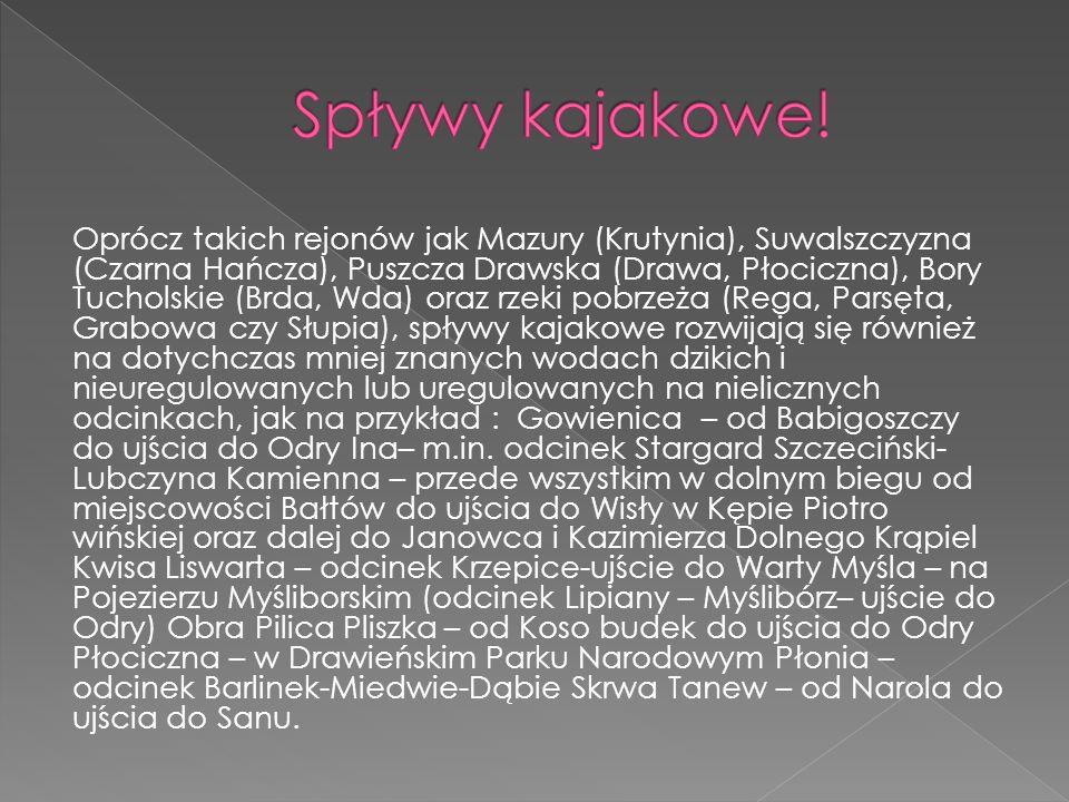 Oprócz takich rejonów jak Mazury (Krutynia), Suwalszczyzna (Czarna Hańcza), Puszcza Drawska (Drawa, Płociczna), Bory Tucholskie (Brda, Wda) oraz rzeki