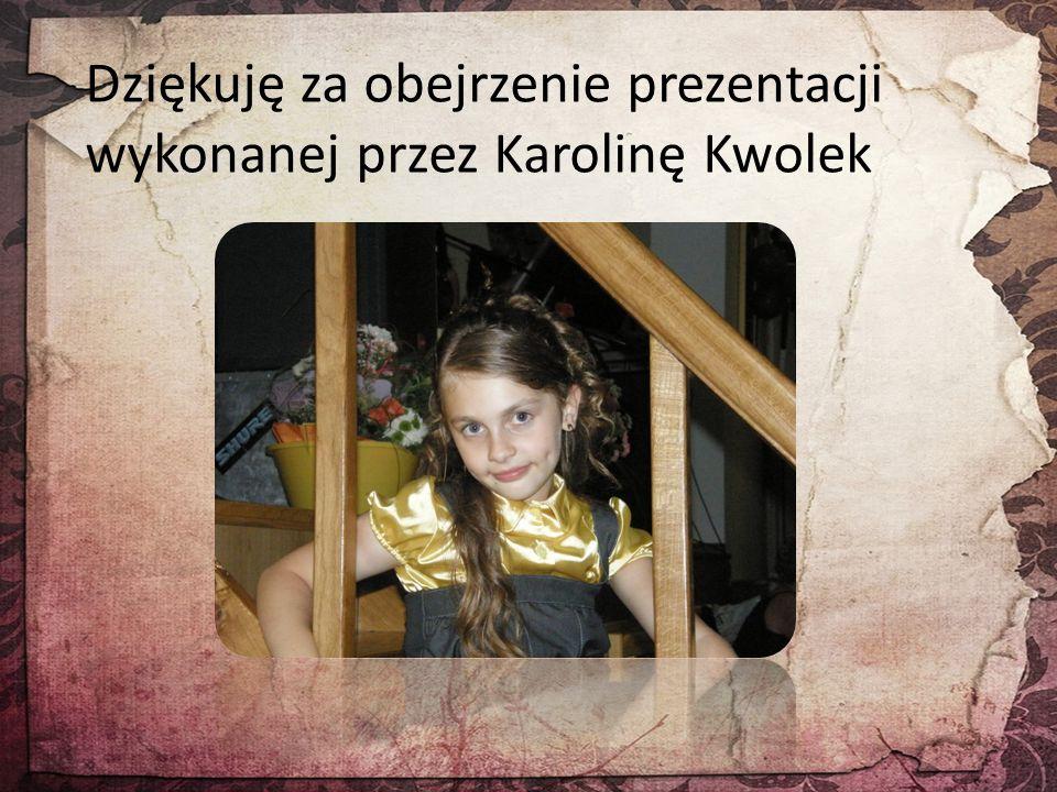 Dziękuję za obejrzenie prezentacji wykonanej przez Karolinę Kwolek
