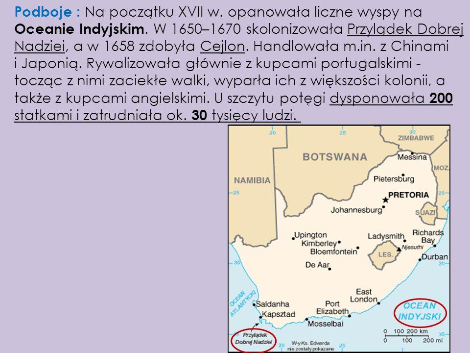 Podboje : Na początku XVII w. opanowała liczne wyspy na Oceanie Indyjskim. W 1650–1670 skolonizowała Przylądek Dobrej Nadziei, a w 1658 zdobyła Cejlon