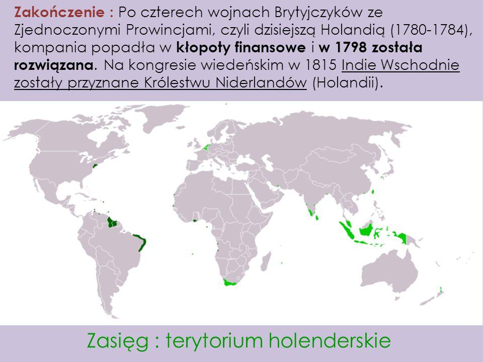 Zasięg : terytorium holenderskie Zakończenie : Po czterech wojnach Brytyjczyków ze Zjednoczonymi Prowincjami, czyli dzisiejszą Holandią (1780-1784), k