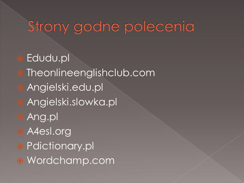Edudu.pl Theonlineenglishclub.com Angielski.edu.pl Angielski.slowka.pl Ang.pl A4esl.org Pdictionary.pl Wordchamp.com