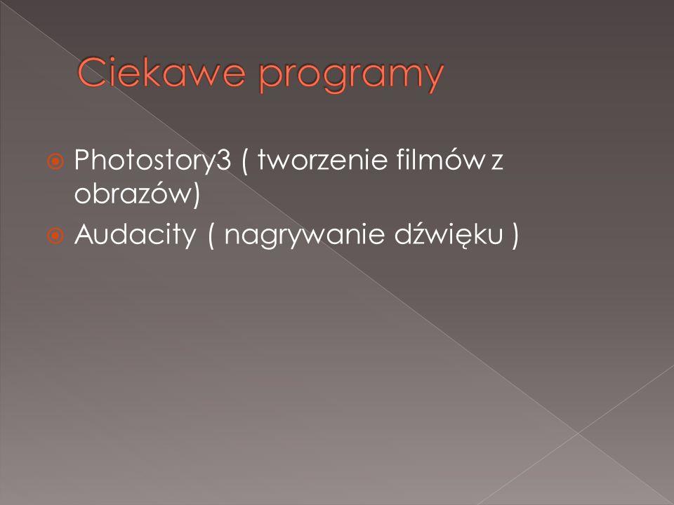 Photostory3 ( tworzenie filmów z obrazów) Audacity ( nagrywanie dźwięku )