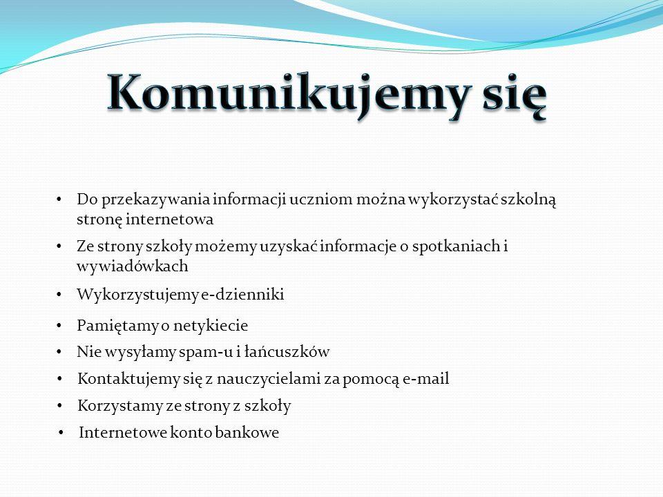 Do przekazywania informacji uczniom można wykorzystać szkolną stronę internetowa Ze strony szkoły możemy uzyskać informacje o spotkaniach i wywiadówka