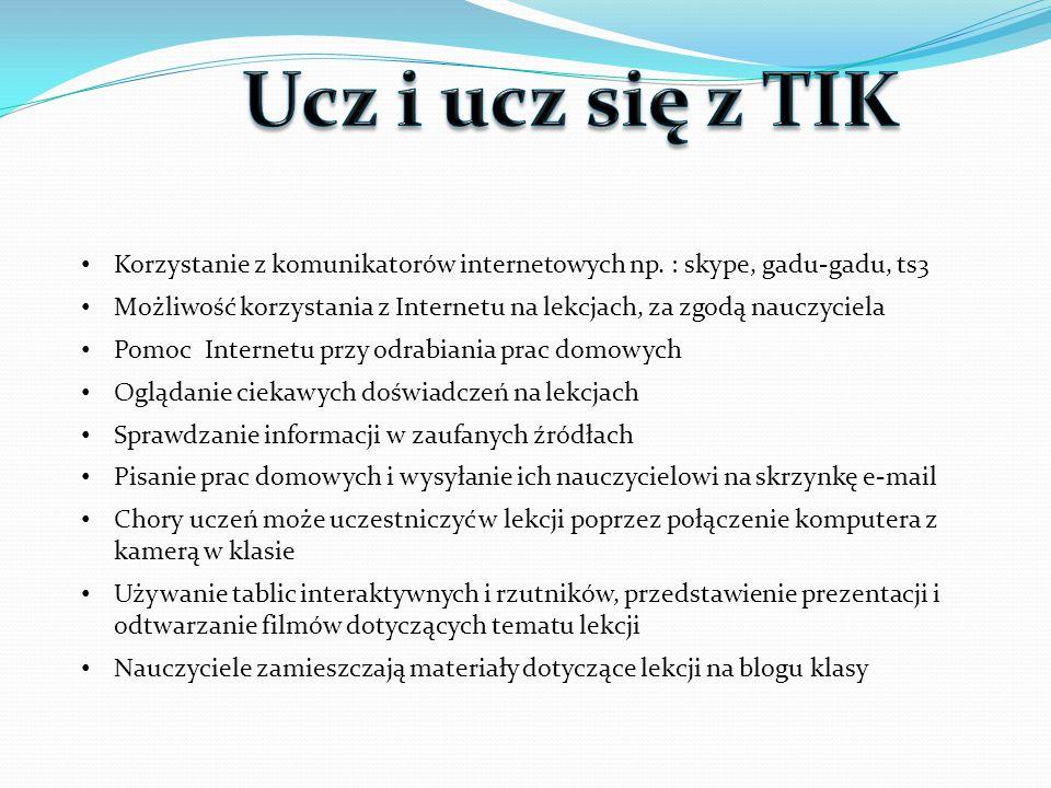 Korzystanie z komunikatorów internetowych np. : skype, gadu-gadu, ts3 Możliwość korzystania z Internetu na lekcjach, za zgodą nauczyciela Pomoc Intern