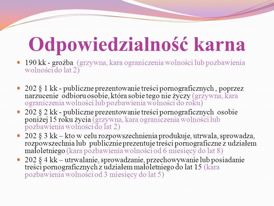 Odpowiedzialność karna 190 kk - groźba (grzywna, kara ograniczenia wolności lub pozbawienia wolności do lat 2) 202 § 1 kk - publiczne prezentowanie tr