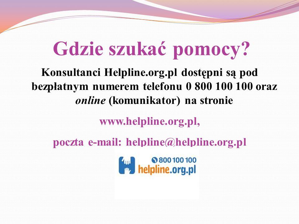 Gdzie szukać pomocy? Konsultanci Helpline.org.pl dostępni są pod bezpłatnym numerem telefonu 0 800 100 100 oraz online (komunikator) na stronie www.he