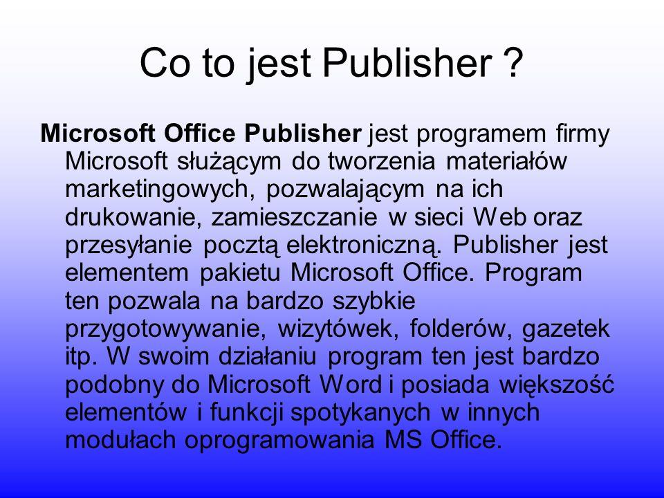 Co to jest Publisher ? Microsoft Office Publisher jest programem firmy Microsoft służącym do tworzenia materiałów marketingowych, pozwalającym na ich