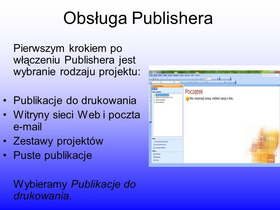 Obsługa Publishera Pierwszym krokiem po włączeniu Publishera jest wybranie rodzaju projektu: Publikacje do drukowania Witryny sieci Web i poczta e-mai