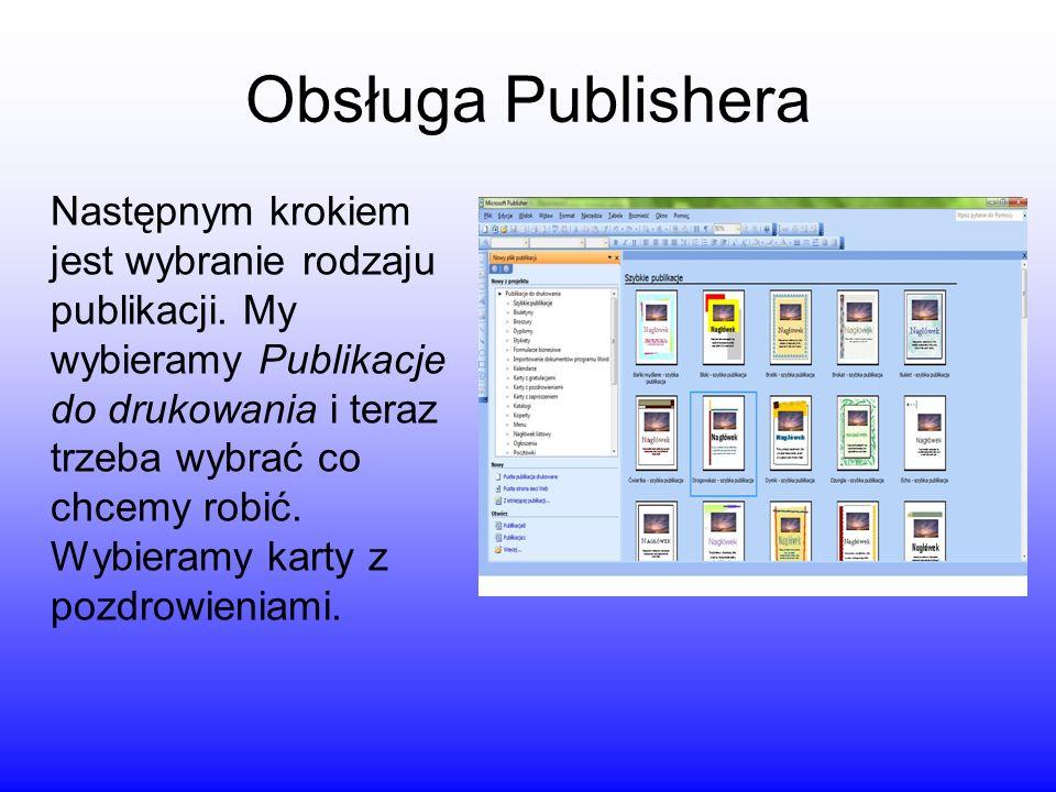 Obsługa Publishera Następnym krokiem jest wybranie rodzaju publikacji. My wybieramy Publikacje do drukowania i teraz trzeba wybrać co chcemy robić. Wy
