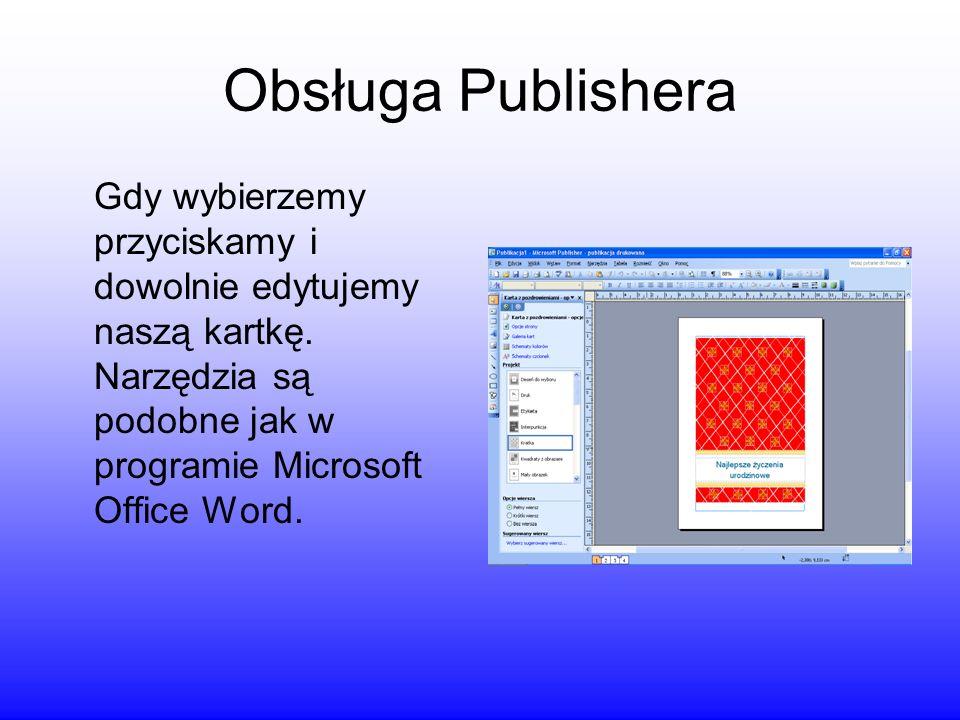 Obsługa Publishera Gdy wybierzemy przyciskamy i dowolnie edytujemy naszą kartkę. Narzędzia są podobne jak w programie Microsoft Office Word.