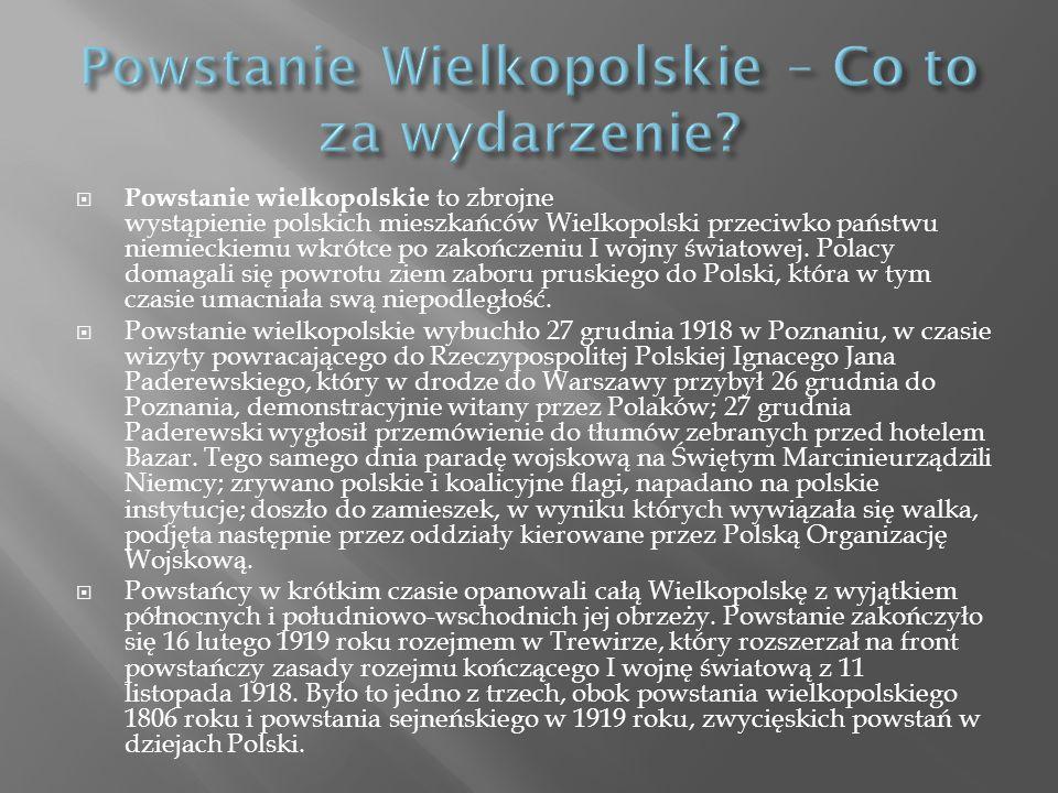 Powstanie wielkopolskie to zbrojne wystąpienie polskich mieszkańców Wielkopolski przeciwko państwu niemieckiemu wkrótce po zakończeniu I wojny światowej.