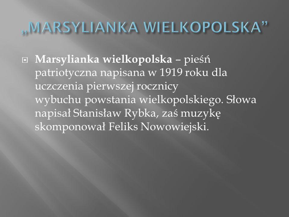 Marsylianka wielkopolska – pieśń patriotyczna napisana w 1919 roku dla uczczenia pierwszej rocznicy wybuchu powstania wielkopolskiego.
