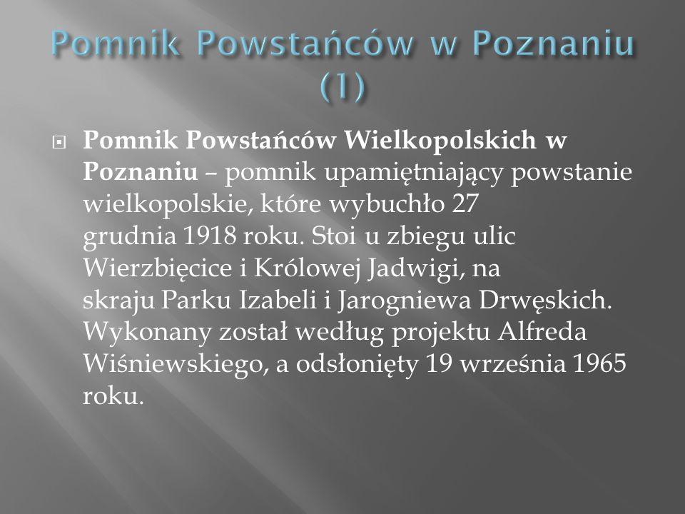 Pomnik Powstańców Wielkopolskich w Poznaniu – pomnik upamiętniający powstanie wielkopolskie, które wybuchło 27 grudnia 1918 roku.