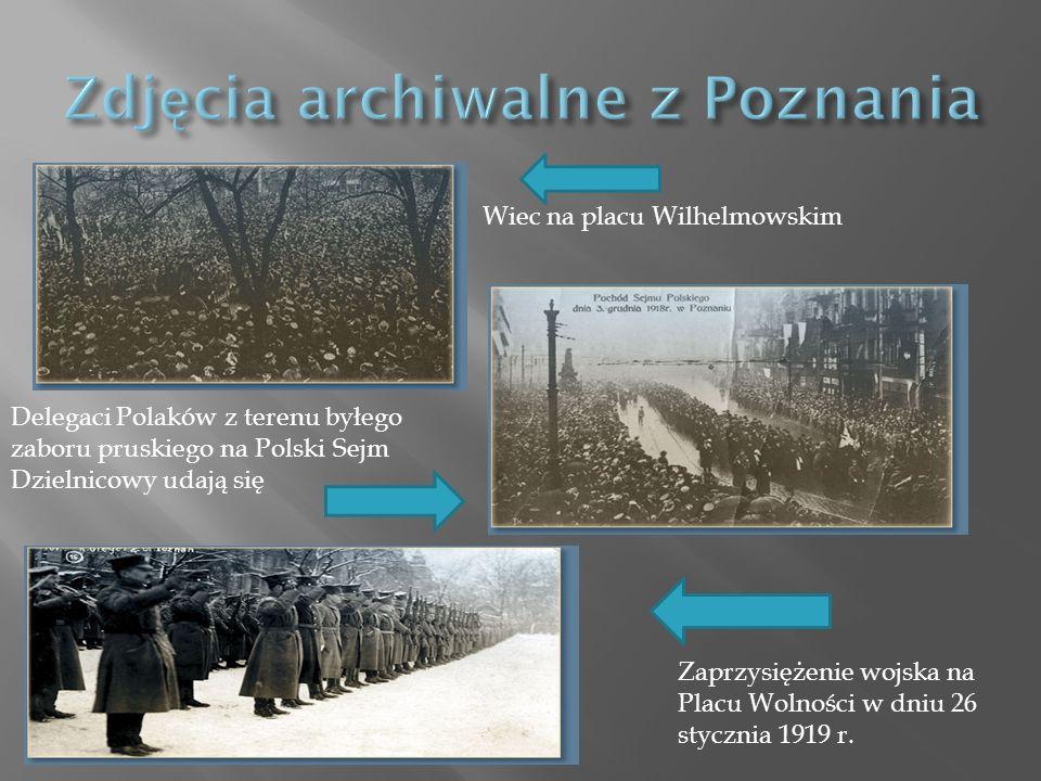 Wiec na placu Wilhelmowskim Delegaci Polaków z terenu byłego zaboru pruskiego na Polski Sejm Dzielnicowy udają się Zaprzysiężenie wojska na Placu Wolności w dniu 26 stycznia 1919 r.