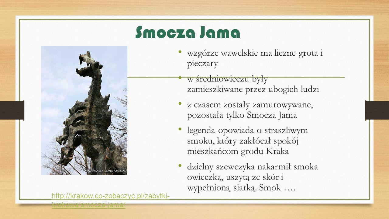 Smocza Jama wzgórze wawelskie ma liczne grota i pieczary w średniowieczu były zamieszkiwane przez ubogich ludzi z czasem zostały zamurowywane, pozosta